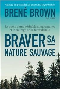 Brené Brown - Braver sa nature sauvage - La quête d'une véritable appartenance et le courage de se tenir debout.