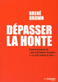 """Brené Brown - Dépasser la honte - Comment passer de """"Que vont penser les gens ?"""" à """"Je suis bien comme je suis""""."""