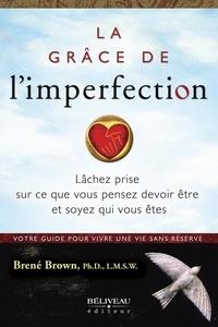 Brené Brown - La grâce de l'imperfection - Laissez tomber ce que vous pensez devoir être et soyez qui vous êtes.