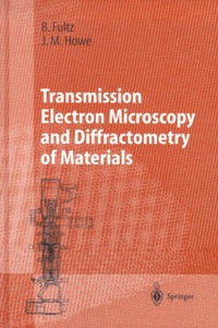Brent Fultz et James-M Howe - Transmission Electron Microscopy and Diffractometry of Materials.