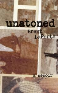Brent LaPorte - Unatoned - A Memoir.