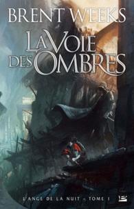 Brent Weeks - L'Ange de la Nuit Tome 1 : La Voie des ombres.