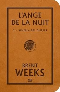 Brent Weeks - L'Ange de la Nuit Tome 3 : Au-delà des ombres.