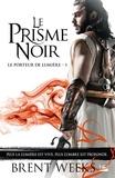 Brent Weeks - Le Porteur de lumière Tome 1 : Le Prisme noir.