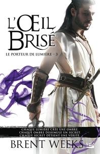 Brent Weeks - Le Porteur de lumière Tome 3 : L'oeil brisé.