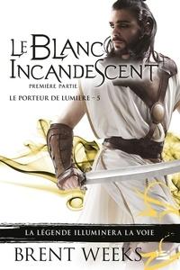 Brent Weeks - Le Porteur de lumière Tome 5 : Le blanc incandescent - Première partie.
