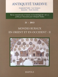 Jean-Pierre Caillet - Antiquité tardive N° 21/2013 : Mondes ruraux en Orient et en Occident - Volume 2.
