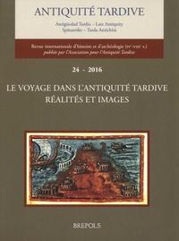 Jean-Pierre Caillet - Antiquité tardive N° 24/2016 : Le voyage dans l'Antiquité tardive : réalités et images.