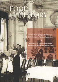 Allen-J Grieco et Peter Scholliers - Food & History Volume 11 N° 2/2013 : La viticulture grecque de l'époque hellénistique à l'époque byzantine - The History of Labour and Labour Relations in Hotels and Restaurants in Western Europe and the United States in the 19th and 20th Centuries.