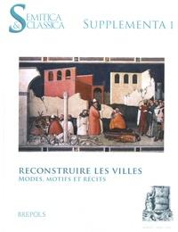Emmanuelle Capet et Cécile Dogniez - Semitica & Classica Supplementa N° 1 : Reconstruire les villes - Modes, motifs et récits.