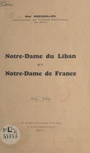Bressolles et  Feghali - Notre-Dame du Liban et Notre-Dame de France - Discours prononcé le 21 mai 1939 par Mgr Bressolles, Vice-recteur de l'Institut Catholique de Paris, en l'église maronite de Paris, à l'occasion de la célébration de Notre-Dame du Liban.