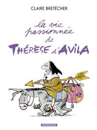 Bretécher Claire - La vie passionnée de Thérèse d'Avila - Tome 1.