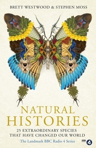 Brett Westwood et Stephen Moss - Natural Histories - 25 Extraordinary Species That Have Changed our World.