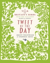 Brett Westwood et Stephen Moss - Tweet of the Day - A Year of Britain's Birds from the Acclaimed Radio 4 Series.