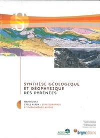 BRGM - Synthèse géologique et géophysique des Pyrénées - Volumes 2 et 3, Cycle alpin : stratigraphie et phénomènes alpins.