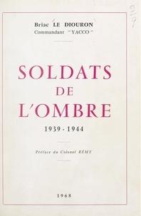 Briac Le Diouron et  Colonel Rémy - Soldats de l'ombre, 1939-1944.