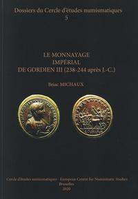 Briac Michaux - Le monnayage impérial de Gordien III (238-244 après J.-C.) - Corpus des émissions monétaires de Rome et d'Antioche.
