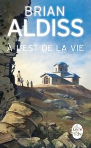 Brian Aldiss - A l'est de la vie.