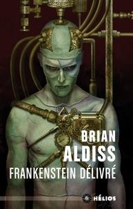 Brian Aldiss - Frankenstein délivré - Ou Le nouveau Prométhée déchaîné.