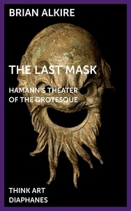 Brian Alkire - The Last Mask - Hamann's Theater of the Grotesque.