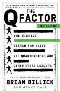 Brian Billick et James Dale - The Q Factor - The Elusive Search for the Next Great NFL Quarterback.