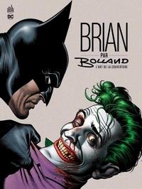 Téléchargements d'ebooks gratuits pour pc Brian par Bolland  - L'art de la couverture par Brian Bolland 9791026810155 ePub PDB MOBI in French