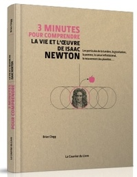Brian Clegg et Simon Flynn - 3 minutes pour comprendre la vie et l'oeuvre de Isaac Newton.
