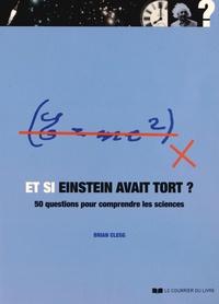 Brian Clegg - Et si Einstein avait tort ? - 50 questions pour comprendre les sciences.