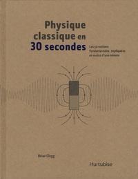 Galabria.be Physique classique en 30 secondes - Les 50 notions fondamentales, expliquées en moins d'une minute Image