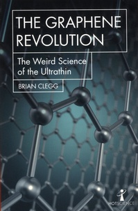Brian Clegg - The Graphene Revolution - The weird science of the ultrathin.