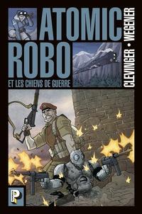 Brian Clevinger et Scott Wegener - Atomic Robo Tome 2 : Les chiens de guerre.