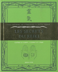 Brian Cook - Les secrets du reiki - Guérir le corps, l'esprit et l'âme.