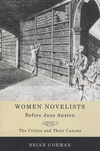 Brian Corman - Women Novelists Before Jane Austen - The Critics and Their Canons.