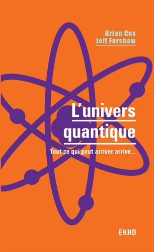 L'univers quantique. Tout ce qui peut arriver arrive...