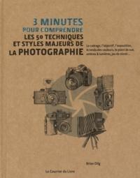 Brian Dilg - 3 minutes pour comprendre les 50 techniques et styles majeurs de la photographie.