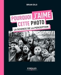Brian Dilg - Pourquoi j'aime cette photo - La science de la perception.