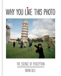 Brian Dilg - Why You Like This Photo - The science of perception.