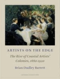 Brian Dudley Barrett - Artists on the Edge: The Rise of Coastal Artists' Colonies, 1880-1920.