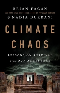 Brian Fagan et Nadia Durrani - Climate Chaos - Lessons on Survival from Our Ancestors.