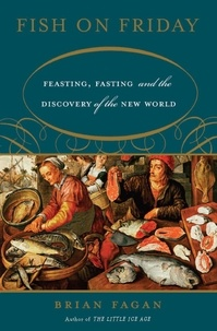 Brian Fagan - Fish on Friday - Feasting, Fasting, and the Discovery of the New World.