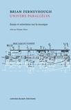 Brian Ferneyhough - Univers parallèles - Essais et entretiens sur la musique.