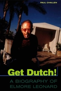 Brian Francis - Get Dutch! - A Biography of Elmore Leonard.