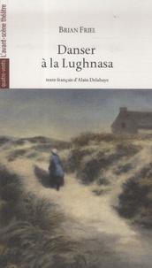 Brian Friel - Danser à la Lughnasa.