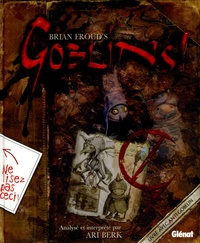 Brian Froud's et Ari Berk - Goblins ! - Un guide de survie et un désastre en quatre actes.