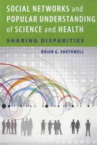 Brian G Southwell - Social Networks and Popular Understing of Science and Health - Sharing Disparities.