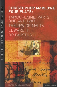 Brian Gibbons - Christopher Marlowe : Four Plays - Tamburlaine, Parts One and Two, The Jew of Malta, Edward II, Dr Faustus.