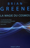 Brian Greene - La magie du Cosmos - L'espace, le temps, la réalité : tout est à repenser.