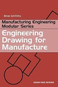 Brian Griffiths - Manufacturing engineering modular series - Engineering drawing for manufacture.