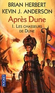 Brian Herbert et Kevin James Anderson - Après Dune Tome 1 : Les chasseurs de Dune.