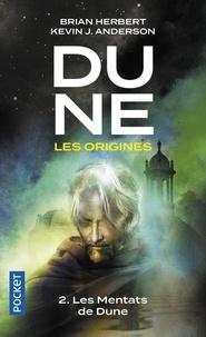 Brian Herbert et Kevin James Anderson - Dune, les origines Tome 2 : Les Mentats de Dune.